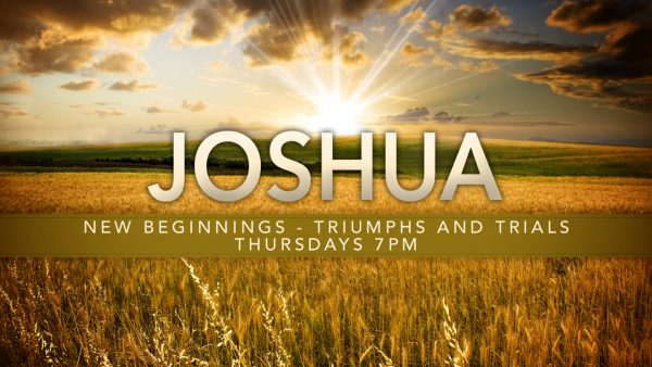 Joshua: New Beginnings, Triumphs and Trials