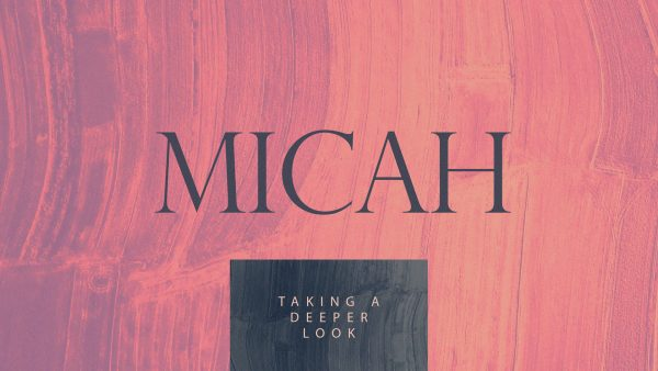 Micah: Taking a Deeper Look